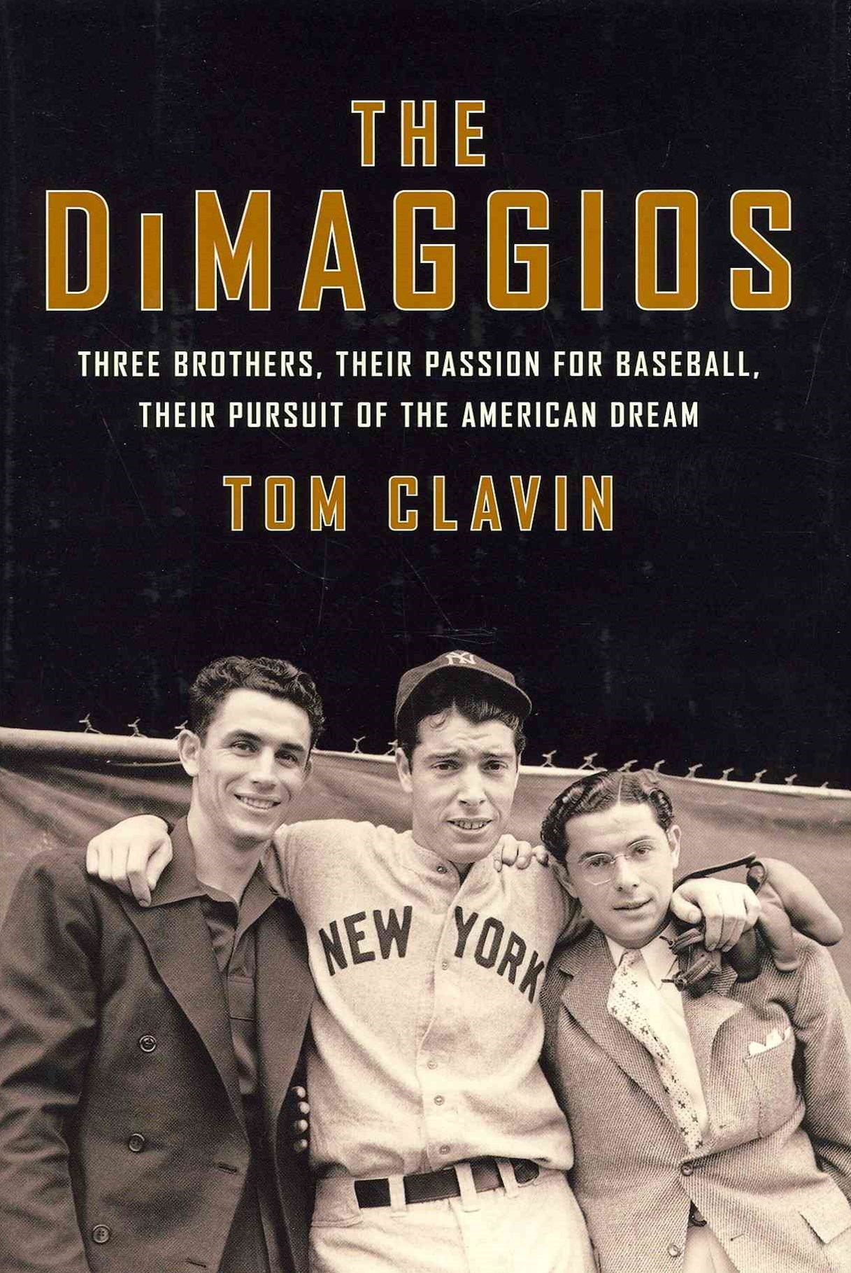The DiMaggios: Three Brothers, Their Passion for Baseball, Their Pursuitof the American Dream