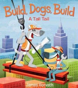 Build, Dogs, Build: A Tall Tail - Children's Fiction Intermediate (5-7)