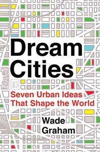 Dream Cities by Wade Graham (9780062196316) - HardCover - Art & Architecture Architecture