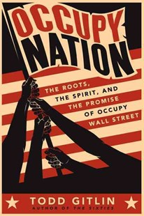 Occupy Nation: The Roots, the Spirit, and the Promise of Occupy Wall Street by Todd Gitlin (9780062200921) - PaperBack - Business & Finance Ecommerce