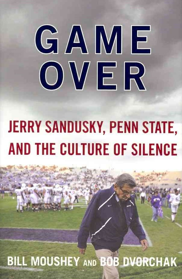 Game Over: Penn State, Jerry Sandusky, and the Culture of Silence