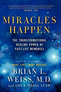 Miracles Happen by Brian L. Weiss, Amy E. Weiss (9780062201232) - PaperBack - Health & Wellbeing Mindfulness