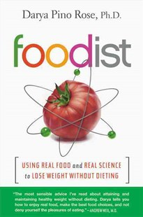 Foodist: Using Real Food and Real Science to Lose Weight Without Dieting by Darya Pino Rose (9780062201263) - PaperBack - Cooking Health & Diet