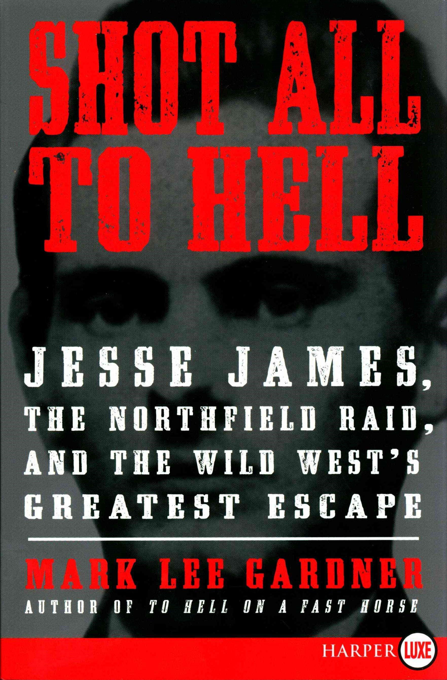 Shot All to Hell: Jesse James, the Northfield Raid, and the Wild West's Greatest Escape (Large Prin