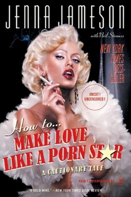 How to Make Love Like a Porn Star