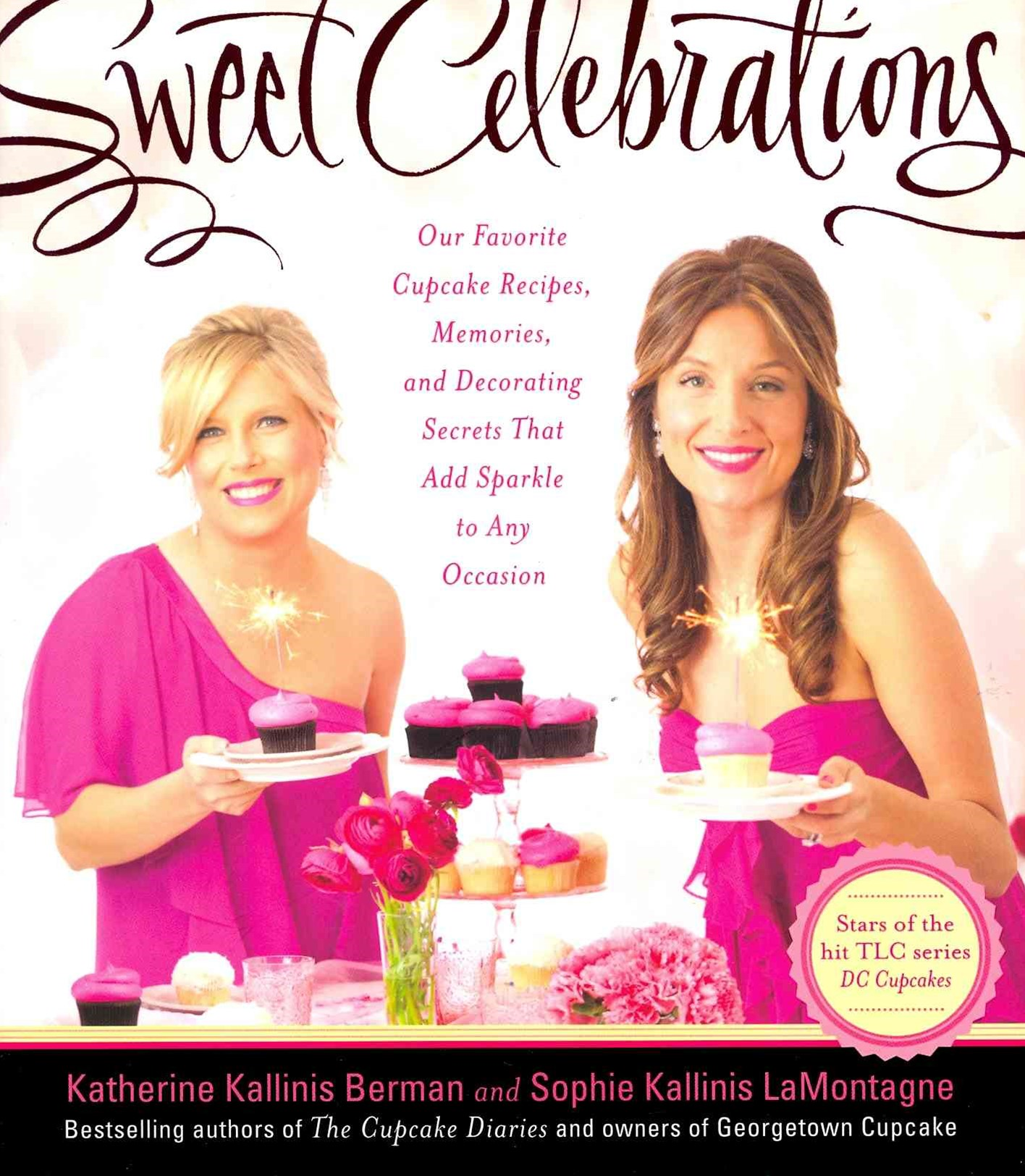 Sweet Celebrations: The Cupcake Diaries Volume II: Recipes and Decorating Tips for Every Occasion f