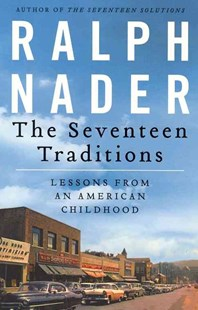 The Seventeen Traditions: Lessons from an American Childhood by Ralph Nader, David Wolf (9780062210647) - PaperBack - Biographies General Biographies