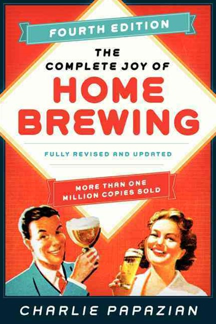 The Complete Joy of Homebrewing: Fully Revised and Updated [Fourth Edition]
