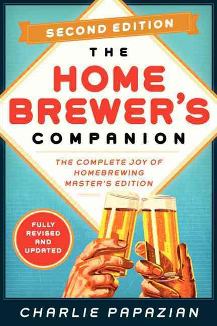 Homebrewer's Companion: The Complete Joy of Homebrewing [Second Edition]