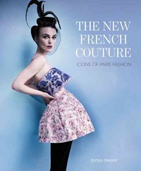 The New French Couture: Icons Of Paris Fashion