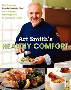 Art Smith's Healthy Comfort: How America's Favorite Celebrity Chef Got it Together, Lost Weight, and Reclaimed His Health! by Art Smith (9780062217776) - HardCover - Cooking Cooking Reference