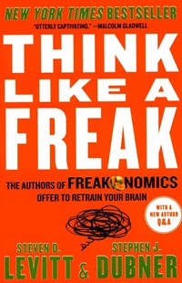 Think Like a Freak by Steven D. Levitt, Stephen J. Dubner (9780062218346) - PaperBack - Business & Finance Ecommerce