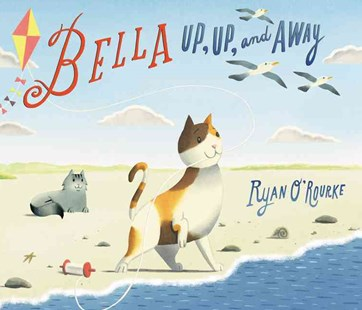 Bella: Up, Up, And Away by Ryan O'Rourke (9780062218636) - HardCover - Children's Fiction Early Readers (0-4)