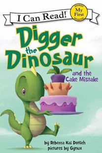 Digger the Dinosaur and the Cake Mistake by Rebecca Kai Dotlich, Gynux (9780062222237) - PaperBack - Children's Fiction Early Readers (0-4)