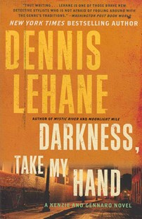 Darkness, Take My Hand by Dennis Lehane (9780062224033) - PaperBack - Crime Mystery & Thriller