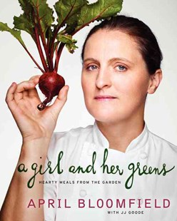 A Girl and Her Greens by April Bloomfield, J. J. Goode, David Loftus (9780062225887) - HardCover - Cooking Cooking Reference