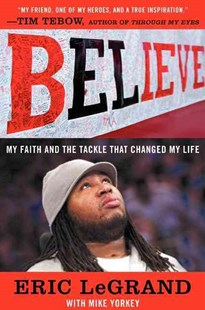 Believe: My Faith and the Tackle That Changed My Life by Eric LeGrand, Mike Yorkey (9780062226310) - PaperBack - Biographies Sports