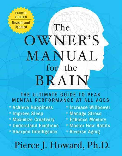 The Owner's Manual for the Brain: The Ultimate Guide to Peak Mental Performance at All Ages [Fourth Edition]