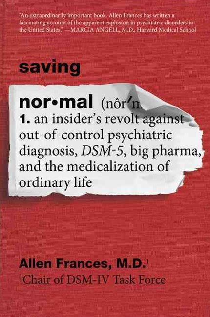 Saving Normal: An Insider's Revolt Against Out-of-Control Psychiatric Diagnosis, DSM-5, Big Pharma,