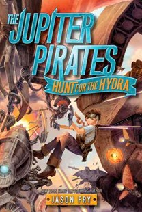 The Jupiter Pirates: Hunt for the Hydra by Jason Fry (9780062230218) - PaperBack - Children's Fiction Older Readers (8-10)