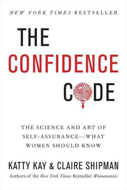 The Confidence Code: The Science of Getting More