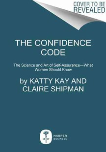 Confidence Code by Katty Kay, Claire Shipman (9780062230638) - PaperBack - Business & Finance Careers