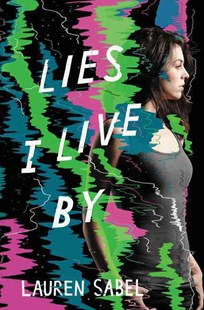 Lies I Live By by Lauren Sabel (9780062231987) - HardCover - Young Adult Contemporary