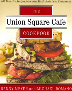 The Union Square Cafe Cookbook: 160 Favorite Recipes from New York