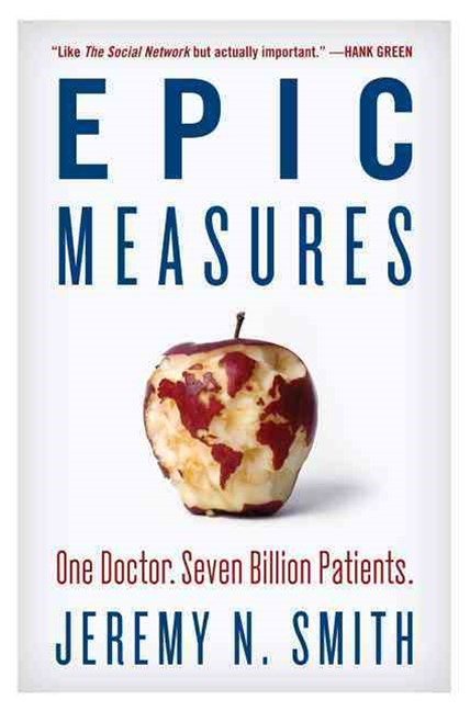 Epic Measures: One Doctor, Seven Billion Patients.