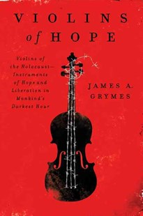 Violins of Hope: Violins of the Holocaust: Instruments of Hope and Liberation In Mankind's Darkest Hour by James A. Grymes (9780062246837) - PaperBack - Entertainment Music Technique