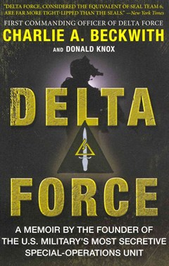 Delta Force : A Memoir by the Founder of the U.S. Military