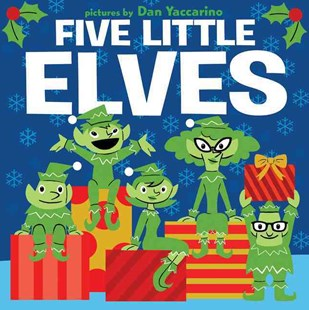 Five Little Elves by Dan Yaccarino, Dan Yaccarino (9780062253385) - HardCover - Children's Fiction Early Readers (0-4)