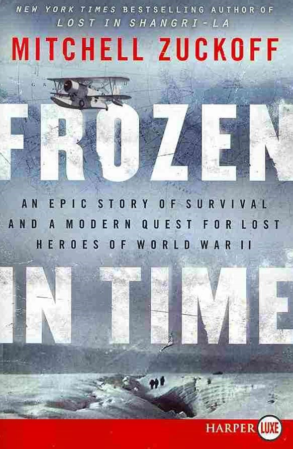 Frozen In Time: An Epic Story of Survival and a Modern Quest for Lost Heroes of World War II (Large Print)