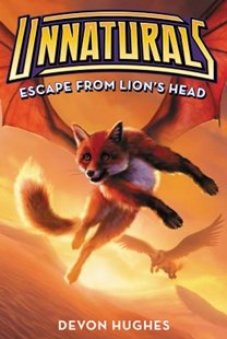 Unnaturals #2: Escape From Lion's Head by Devon Hughes, Owen Richardson (9780062257581) - PaperBack - Children's Fiction Older Readers (8-10)