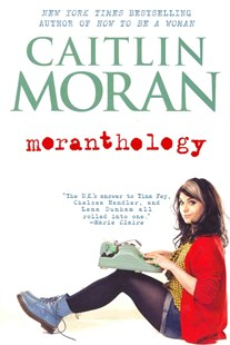 Moranthology by Caitlin Moran (9780062258533) - PaperBack - Biographies General Biographies