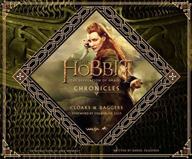 The Hobbit: the Desolation of Smaug Chronicles: Cloaks and Daggers by Weta, Evangeline Lilly, Ann Maskrey (9780062265708) - HardCover - Entertainment Film Writing