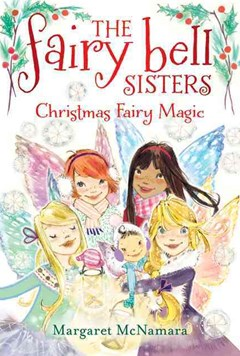 The Fairy Bell Sisters - Christmas Fairy Magic