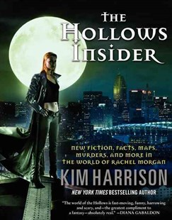 The Hollows Insider: New Fiction, Facts, Maps, Murders, and More in the World of Rachel Morgan by Kim Harrison, Keri Arthur (9780062268471) - PaperBack - Science Fiction