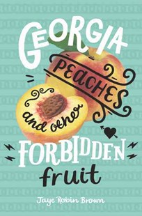Georgia Peaches And Other Forbidden Fruit by Jaye Robin Brown (9780062270986) - HardCover - Children's Fiction