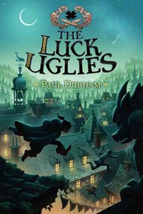 The Luck Uglies by Paul Durham, Petur Antonsson (9780062271518) - PaperBack - Children's Fiction Older Readers (8-10)