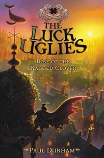 The Luck Uglies #3: Rise of the Ragged Clover by Paul Durham, Petur Antonsson (9780062271563) - HardCover - Children's Fiction Older Readers (8-10)