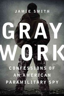 Gray Work: Confessions of an American Paramilitary Spy by Jamie Smith (9780062271693) - HardCover - Biographies General Biographies