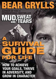 A Survival Guide for Life by Bear Grylls (9780062271969) - PaperBack - Biographies General Biographies