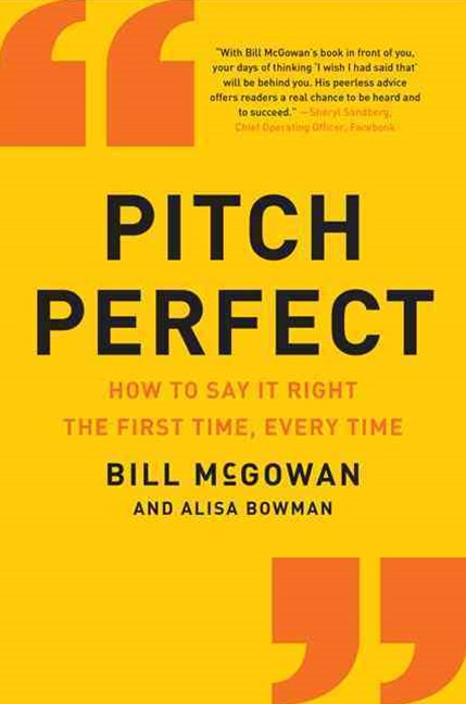 Pitch Perfect: How to Say the Right Thing, the First Time, Every Time
