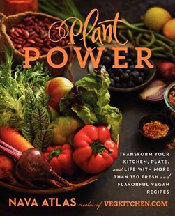Plant Power: Transform Your Kitchen, Plate, and Life With Fresh and Flavorful Vegan Recipes by Nava Atlas, Hannah Kaminsky (9780062273291) - HardCover - Cooking Cooking Reference