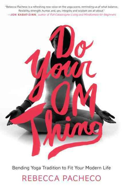 Do Your Om Thing: Bending Yoga Tradition To Fit Your Modern Life