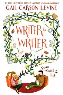 Writer to Writer: From Think to Ink by Gail Carson Levine (9780062275295) - PaperBack - Non-Fiction
