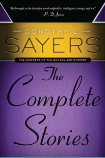 Dorothy L. Sayers: the Complete Stories by Dorothy L. Sayers (9780062275493) - PaperBack - Crime Anthologies