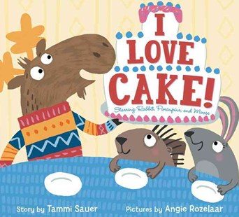 I Love Cake!: Starring Rabbit, Porcupine, and Moose by Tammi Sauer, Angie Rozelaar (9780062278944) - HardCover - Non-Fiction Animals