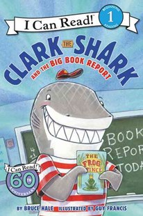 Clark The Shark And The Big Book Report by Bruce Hale, Guy Francis (9780062279125) - PaperBack - Children's Fiction Early Readers (0-4)